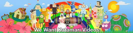 We Want Katamari Videos!